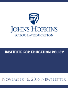 JHU Institute for Education Policy Newsletter <br> November 16, 2016