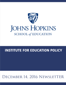 JHU Institute for Education Policy Newsletter <br> December 14, 2016
